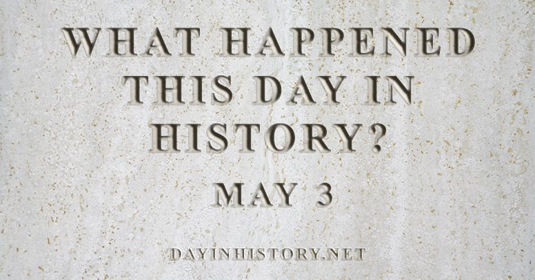 What happened this day in history May 3
