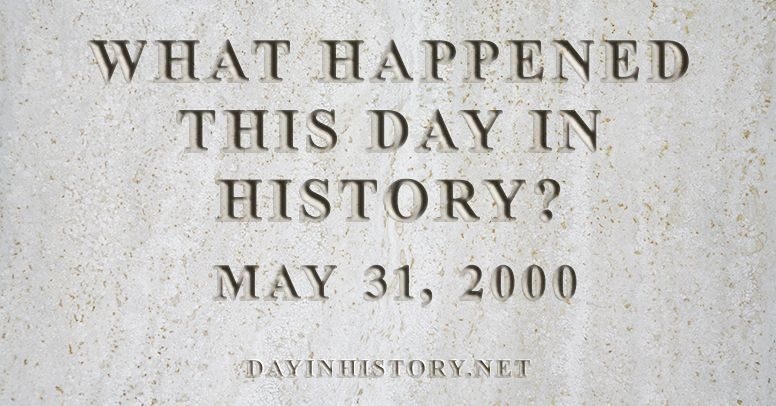 What happened this day in history May 31, 2000