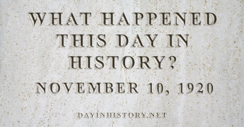What happened this day in history November 10, 1920