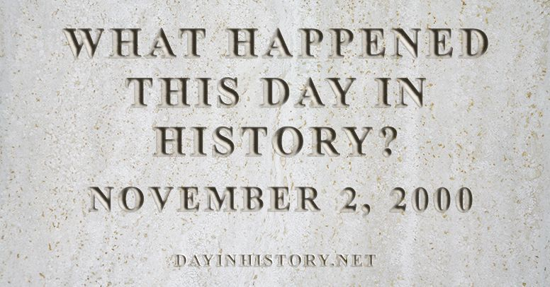 What happened this day in history November 2, 2000