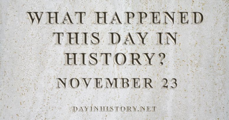 What happened this day in history November 23