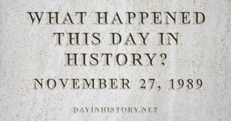 What happened this day in history November 27, 1989