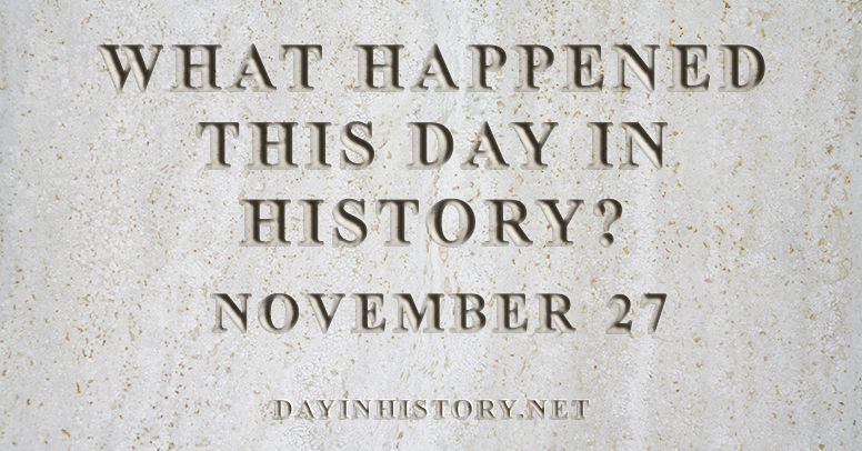 What happened this day in history November 27