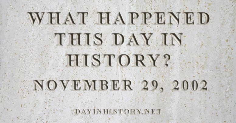 What happened this day in history November 29, 2002