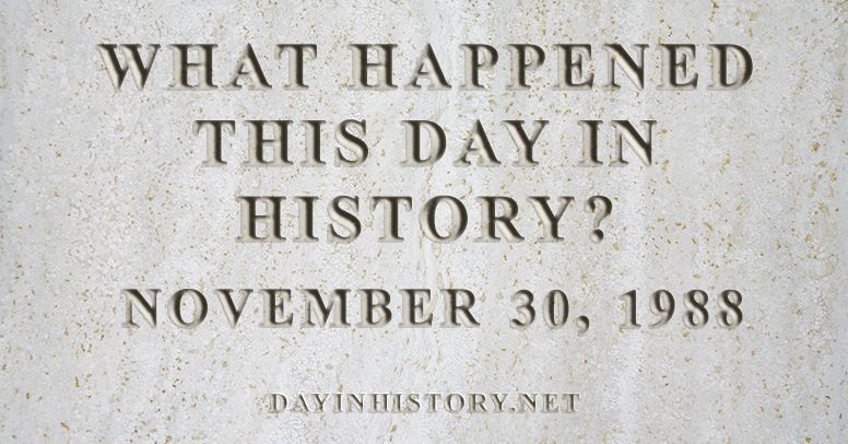 What happened this day in history November 30, 1988