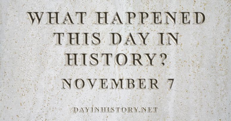 What happened this day in history November 7