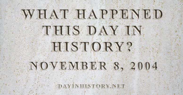 What happened this day in history November 8, 2004