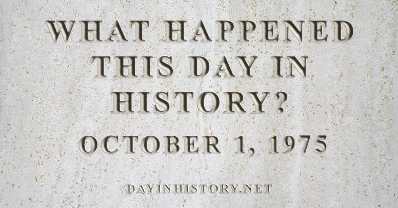 What happened this day in history October 1, 1975
