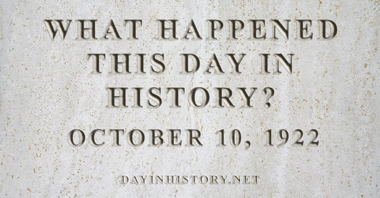 What happened this day in history October 10, 1922