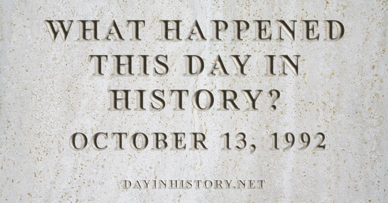 What happened this day in history October 13, 1992