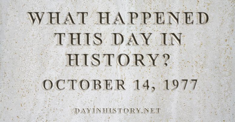 What happened this day in history October 14, 1977