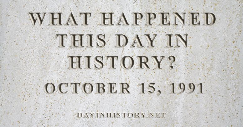 What happened this day in history October 15, 1991