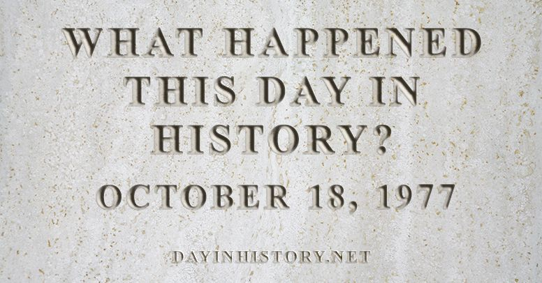 What happened this day in history October 18, 1977