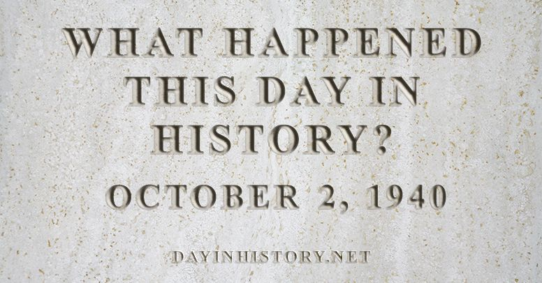 What happened this day in history October 2, 1940