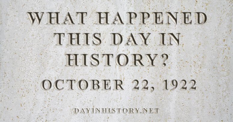 What happened this day in history October 22, 1922