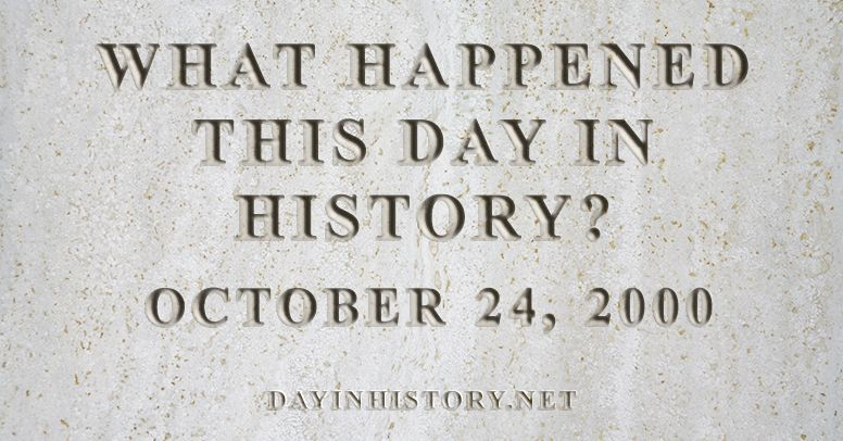 What happened this day in history October 24, 2000