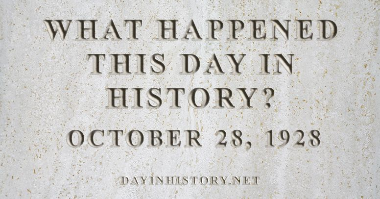 What happened this day in history October 28, 1928