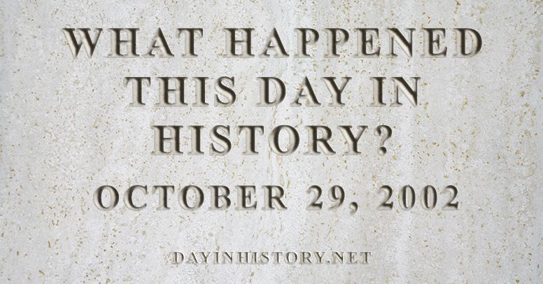 What happened this day in history October 29, 2002