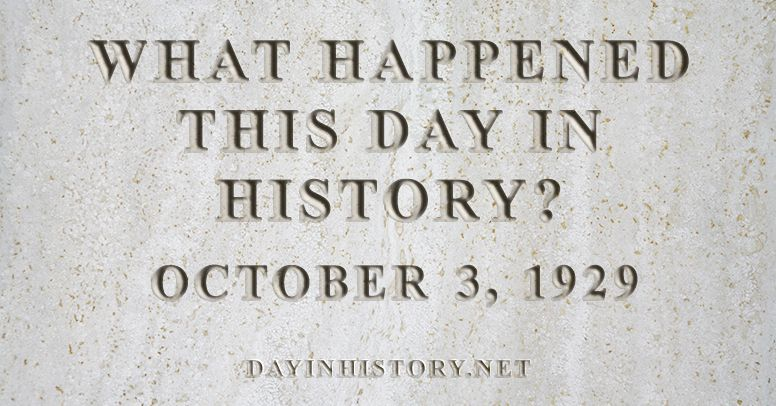 What happened this day in history October 3, 1929