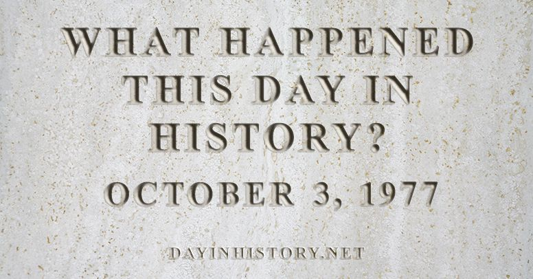 What happened this day in history October 3, 1977