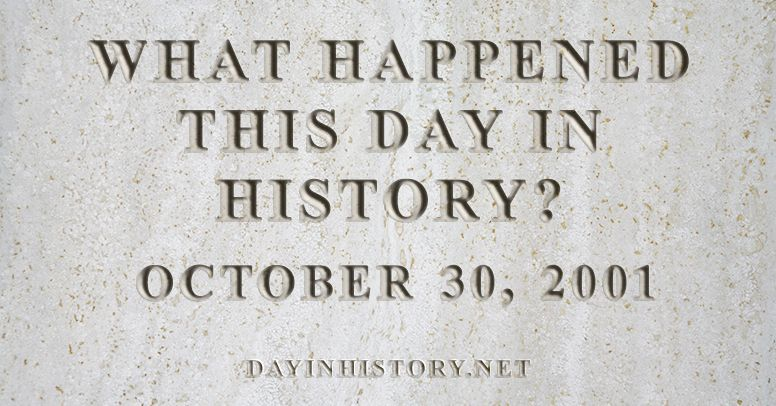 What happened this day in history October 30, 2001