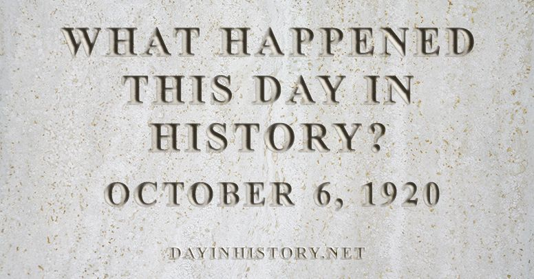 What happened this day in history October 6, 1920