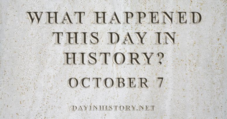 What happened this day in history October 7