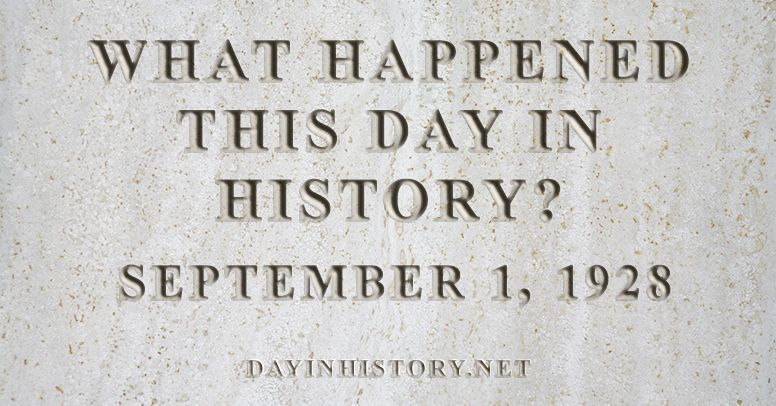 What happened this day in history September 1, 1928
