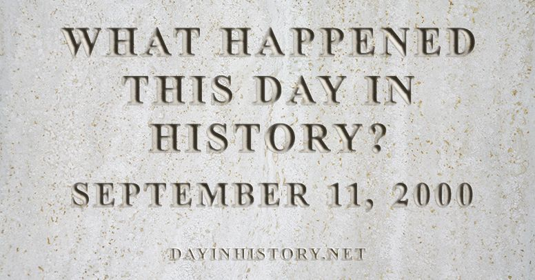 What happened this day in history September 11, 2000