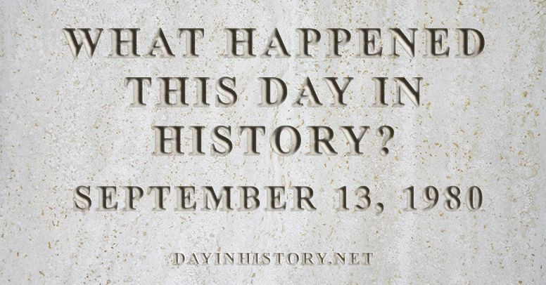 What happened this day in history September 13, 1980