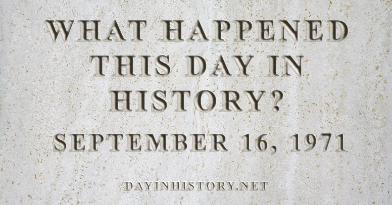What happened this day in history September 16, 1971