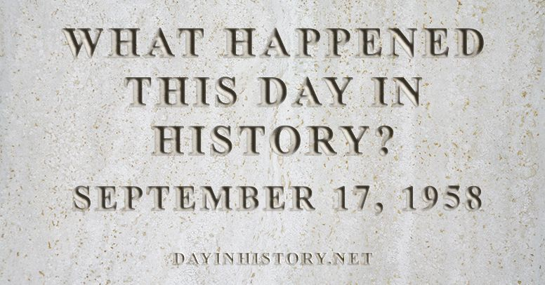 What happened this day in history September 17, 1958