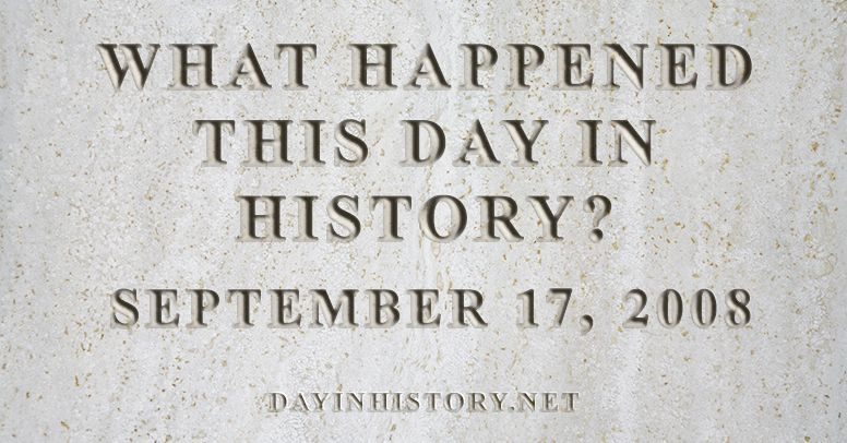 What happened this day in history September 17, 2008