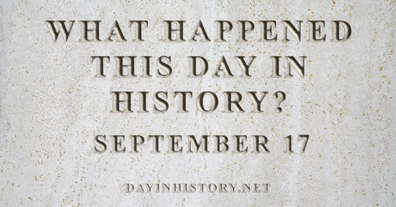 What happened this day in history September 17