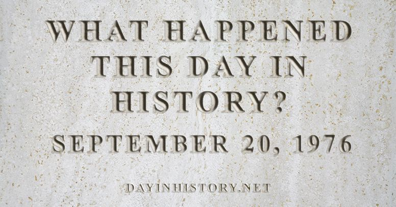 What happened this day in history September 20, 1976