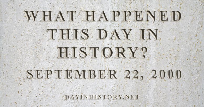 What happened this day in history September 22, 2000