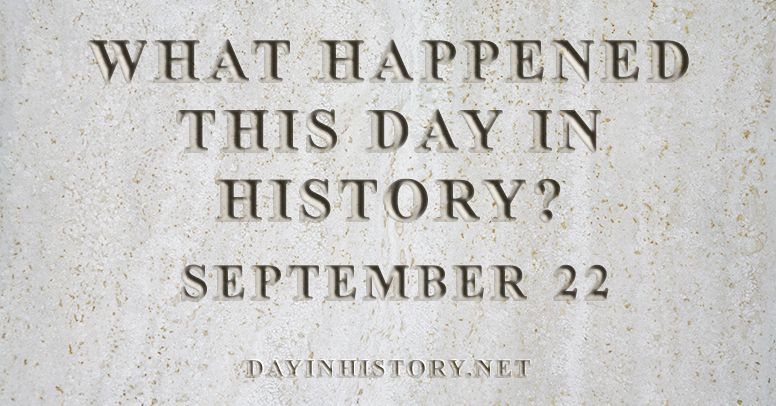 What happened this day in history September 22