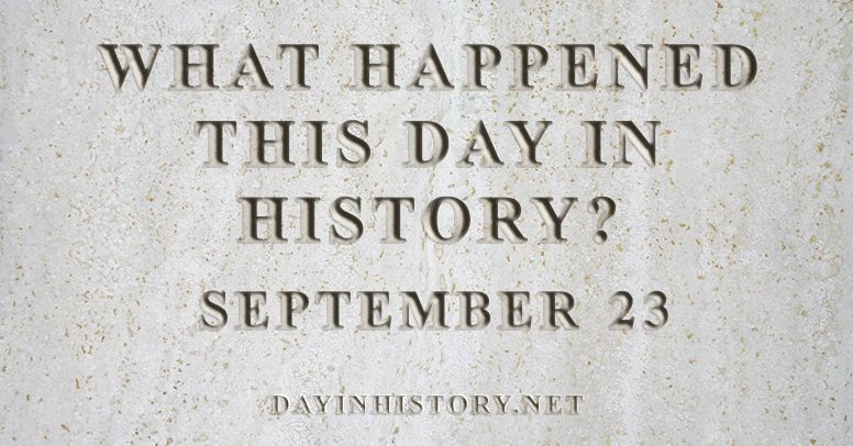 What happened this day in history September 23