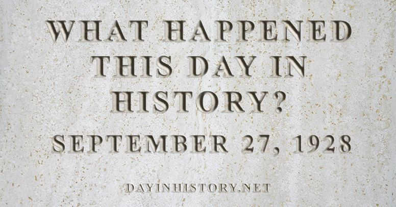 What happened this day in history September 27, 1928