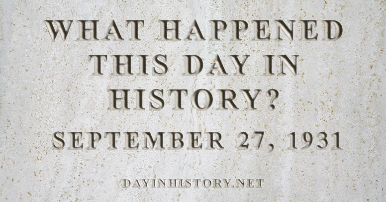 What happened this day in history September 27, 1931