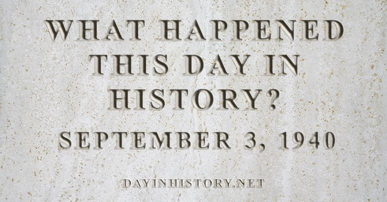 What happened this day in history September 3, 1940