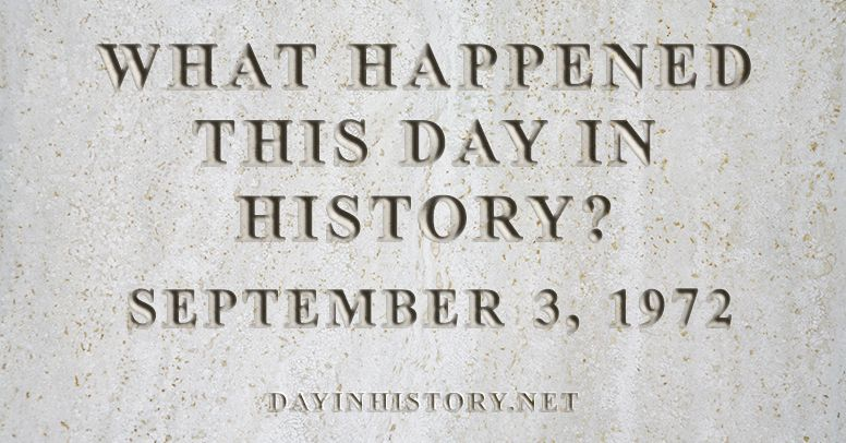 What happened this day in history September 3, 1972
