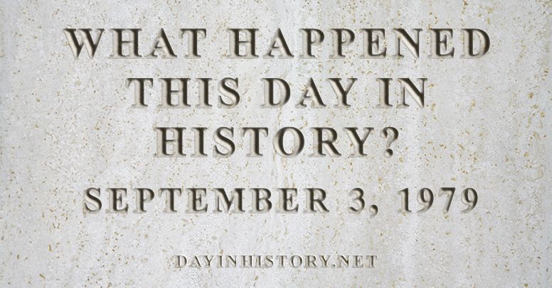 What happened this day in history September 3, 1979