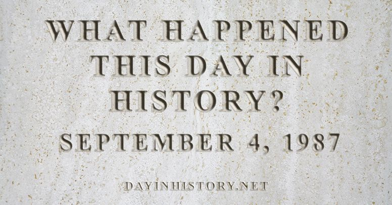 What happened this day in history September 4, 1987
