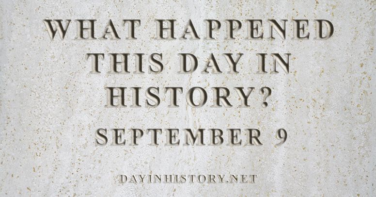 What happened this day in history September 9